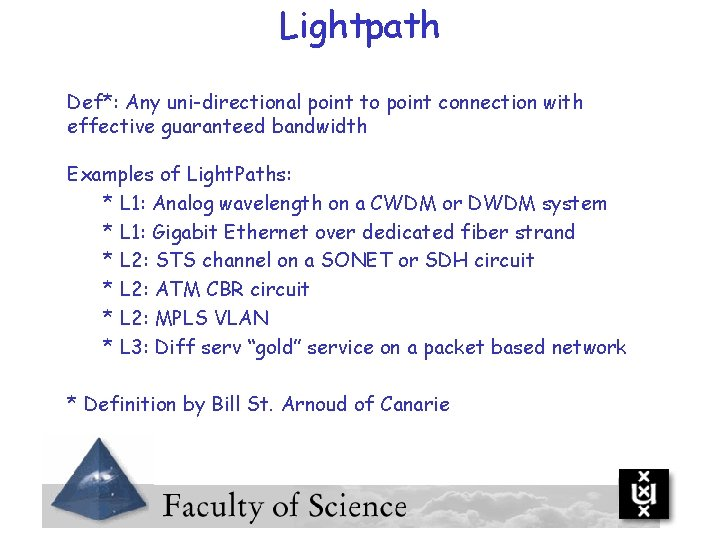 Lightpath Def*: Any uni-directional point to point connection with effective guaranteed bandwidth Examples of