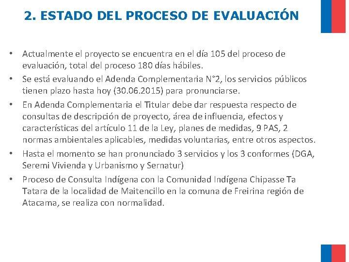 2. ESTADO DEL PROCESO DE EVALUACIÓN • Actualmente el proyecto se encuentra en el