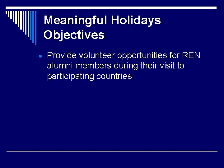 Meaningful Holidays Objectives Provide volunteer opportunities for REN alumni members during their visit to