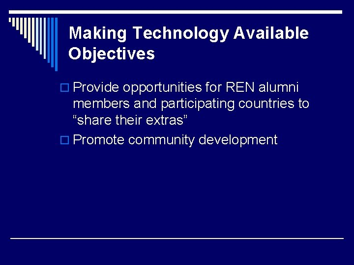 Making Technology Available Objectives o Provide opportunities for REN alumni members and participating countries
