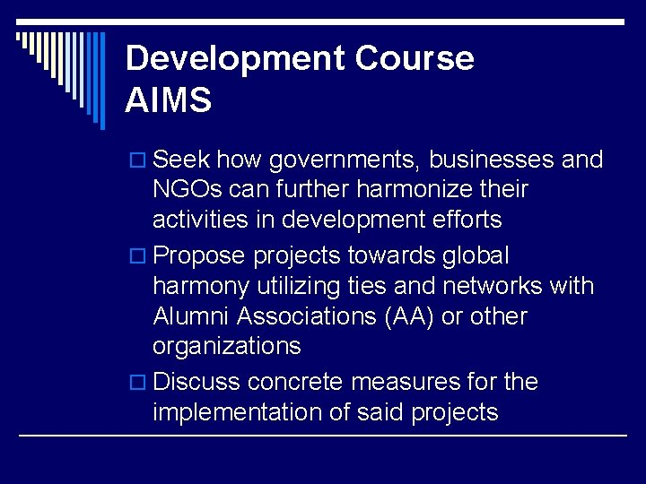 Development Course AIMS o Seek how governments, businesses and NGOs can further harmonize their