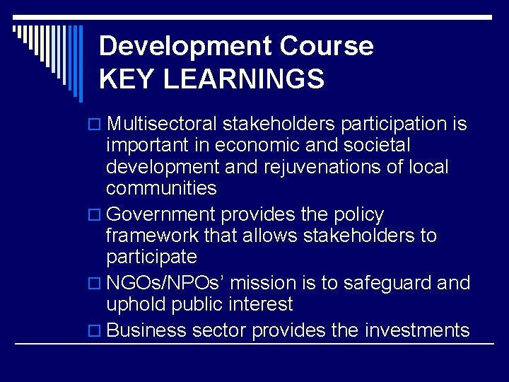 Development Course KEY LEARNINGS o Multisectoral stakeholders participation is important in economic and societal