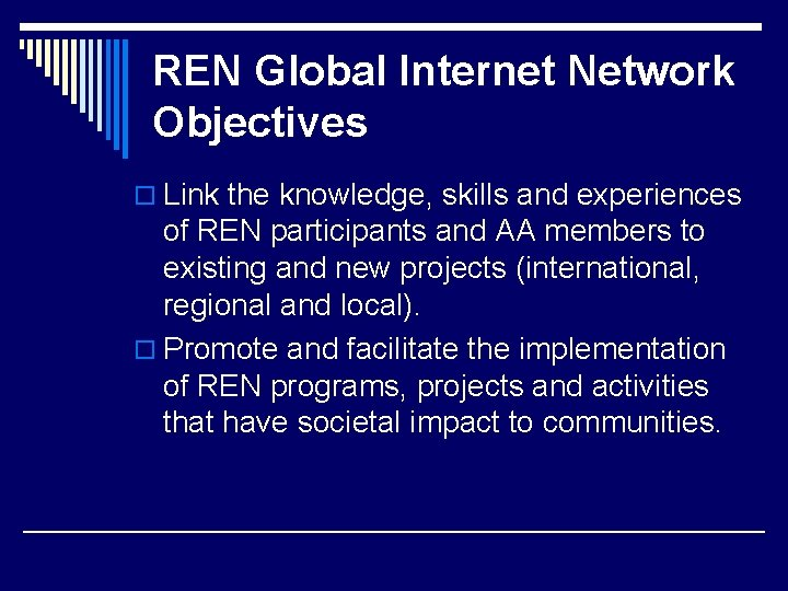 REN Global Internet Network Objectives o Link the knowledge, skills and experiences of REN