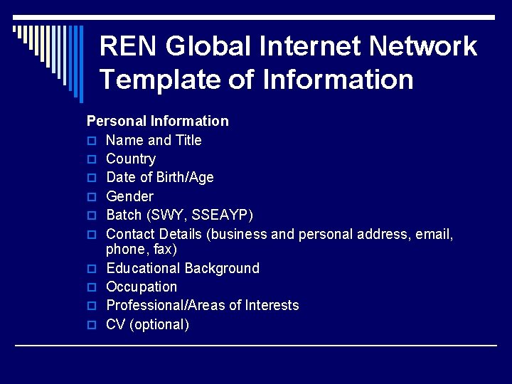 REN Global Internet Network Template of Information Personal Information o Name and Title o
