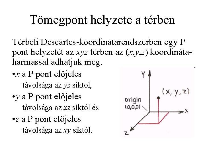 Tömegpont helyzete a térben Térbeli Descartes-koordinátarendszerben egy P pont helyzetét az xyz térben az