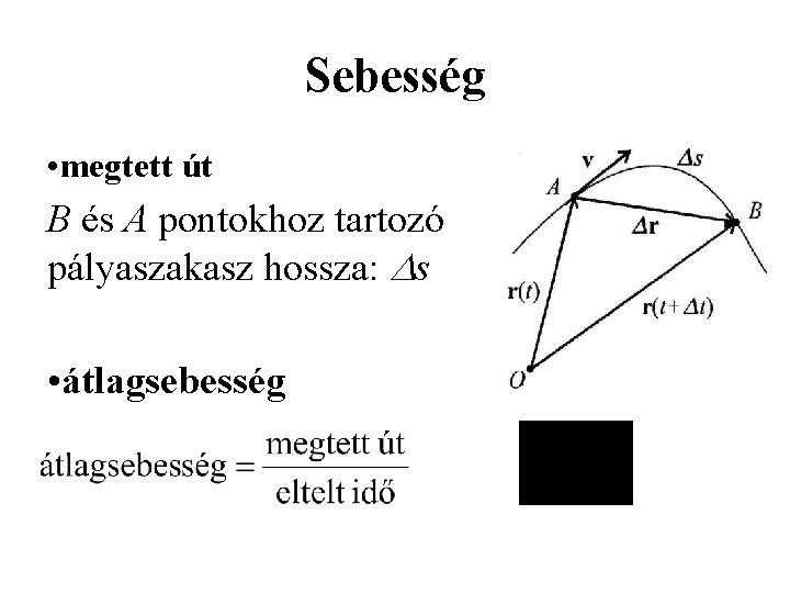 Sebesség • megtett út B és A pontokhoz tartozó pályaszakasz hossza: s • átlagsebesség