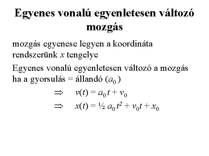 Egyenes vonalú egyenletesen változó mozgás egyenese legyen a koordináta rendszerünk x tengelye Egyenes vonalú