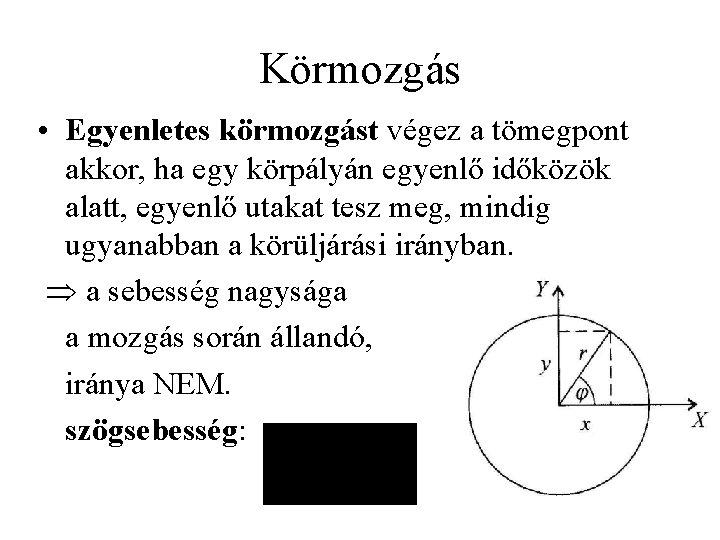 Körmozgás • Egyenletes körmozgást végez a tömegpont akkor, ha egy körpályán egyenlő időközök alatt,
