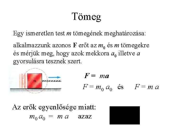 Tömeg Egy ismeretlen test m tömegének meghatározása: alkalmazzunk azonos F erőt az m 0