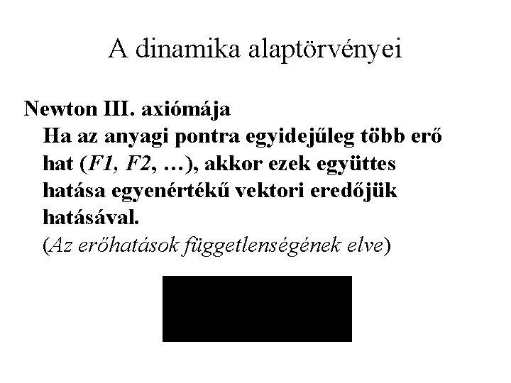 A dinamika alaptörvényei Newton III. axiómája Ha az anyagi pontra egyidejűleg több erő hat