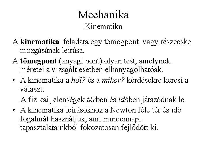 Mechanika Kinematika A kinematika feladata egy tömegpont, vagy részecske mozgásának leírása. A tömegpont (anyagi