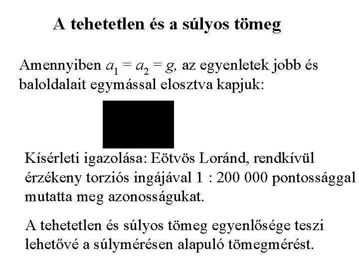 A tehetetlen és a súlyos tömeg Amennyiben a 1 = a 2 = g,