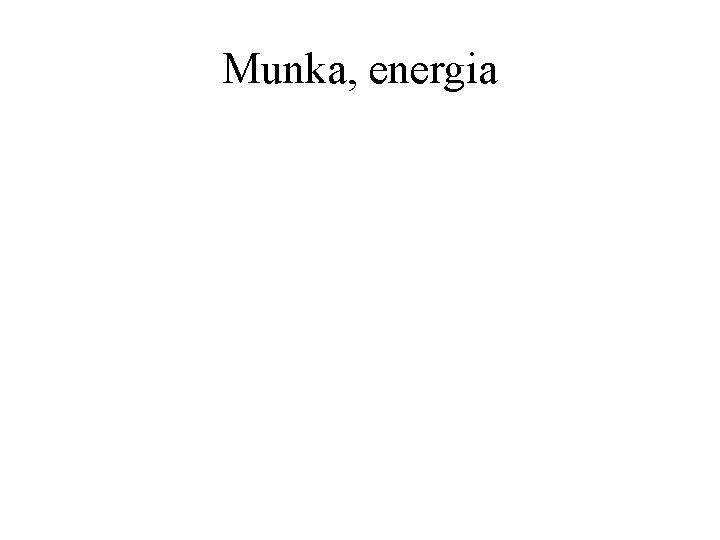 Munka, energia