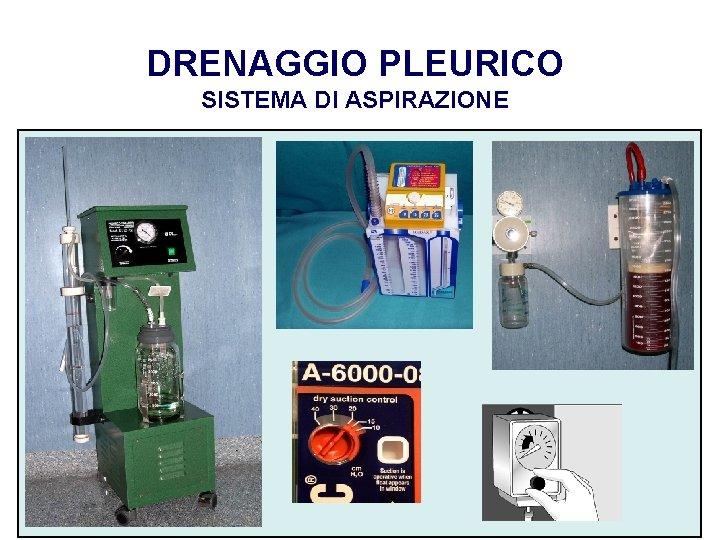 DRENAGGIO PLEURICO SISTEMA DI ASPIRAZIONE