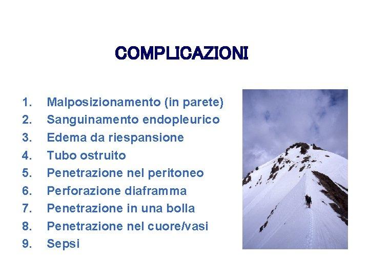 COMPLICAZIONI 1. 2. 3. 4. 5. 6. 7. 8. 9. Malposizionamento (in parete) Sanguinamento