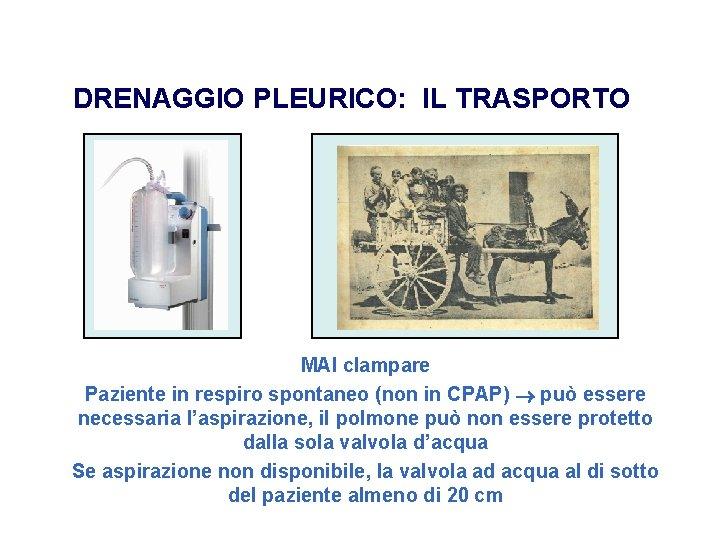 DRENAGGIO PLEURICO: IL TRASPORTO MAI clampare Paziente in respiro spontaneo (non in CPAP) può