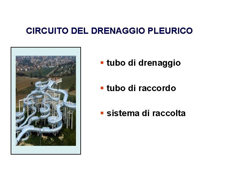 CIRCUITO DEL DRENAGGIO PLEURICO § tubo di drenaggio § tubo di raccordo § sistema