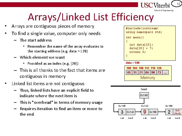 12 Arrays/Linked List Efficiency • Arrays are contiguous pieces of memory • To find