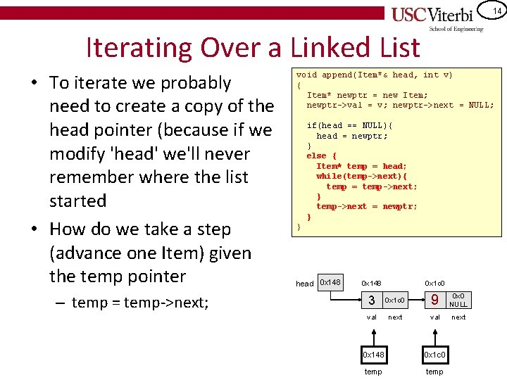 14 Iterating Over a Linked List • To iterate we probably need to create