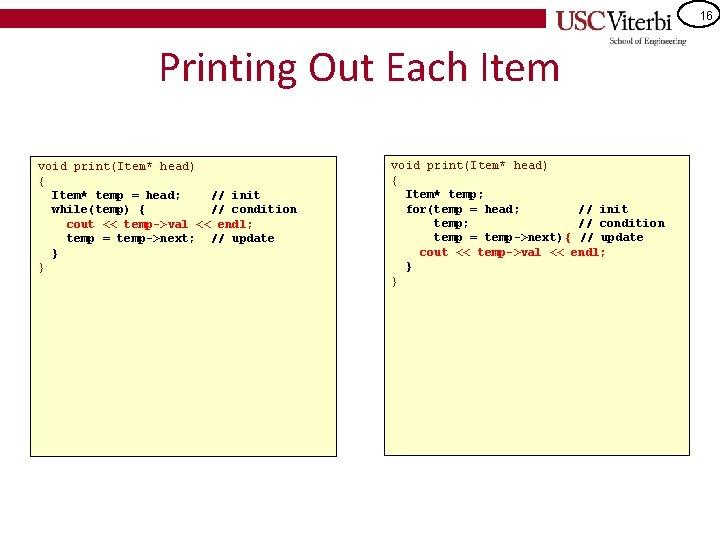 16 Printing Out Each Item void print(Item* head) { Item* temp = head; //