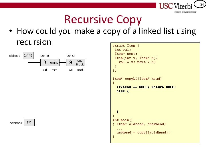 24 Recursive Copy • How could you make a copy of a linked list