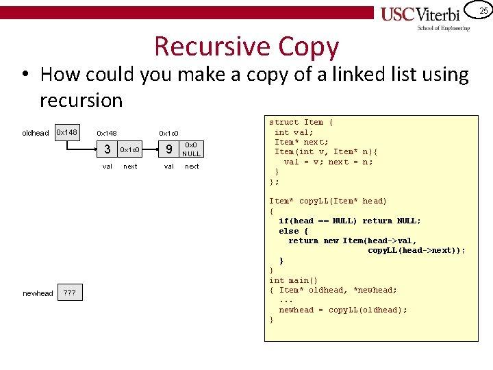 25 Recursive Copy • How could you make a copy of a linked list
