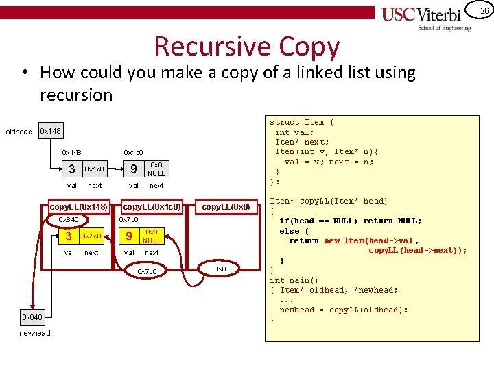 26 Recursive Copy • How could you make a copy of a linked list