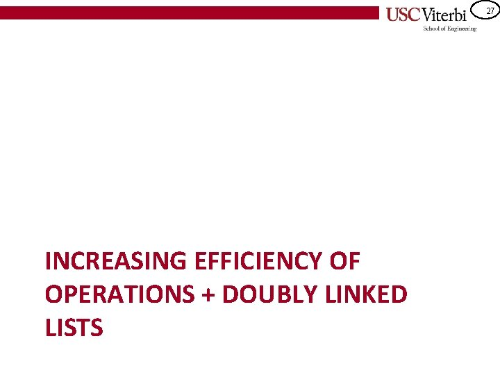 27 INCREASING EFFICIENCY OF OPERATIONS + DOUBLY LINKED LISTS