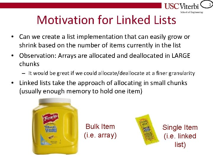 3 Motivation for Linked Lists • Can we create a list implementation that can