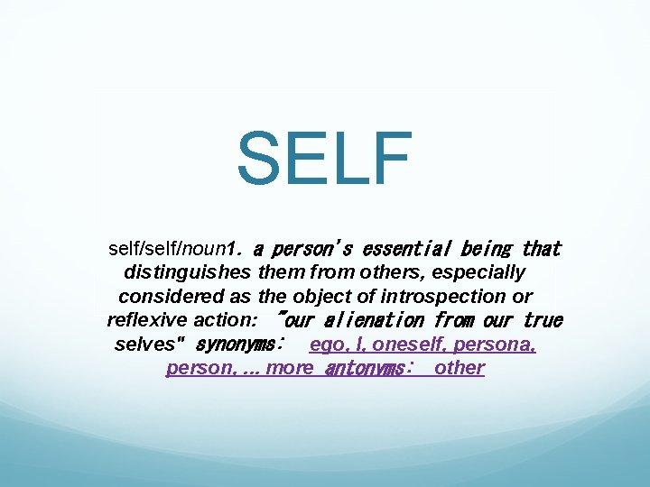 SELF self/noun 1. a person's essential being that distinguishes them from others, especially considered