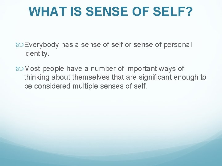 WHAT IS SENSE OF SELF? Everybody has a sense of self or sense of