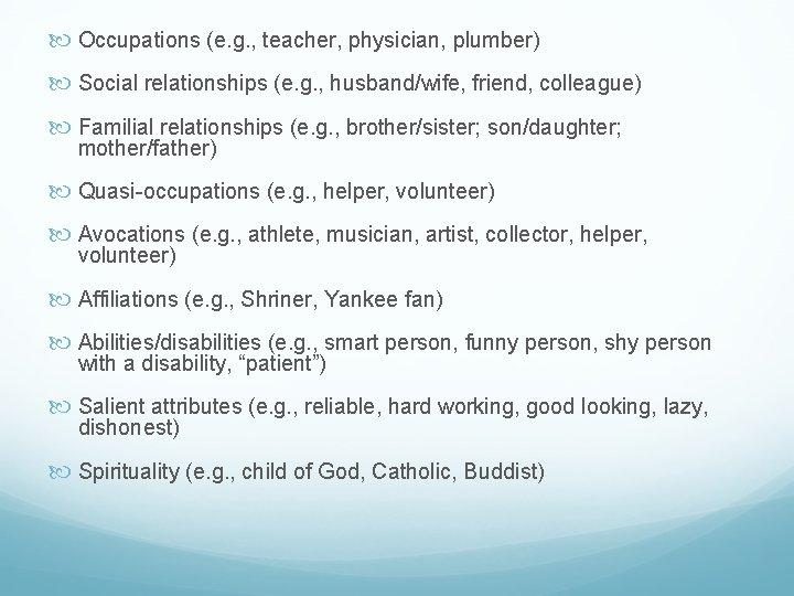 Occupations (e. g. , teacher, physician, plumber) Social relationships (e. g. , husband/wife,