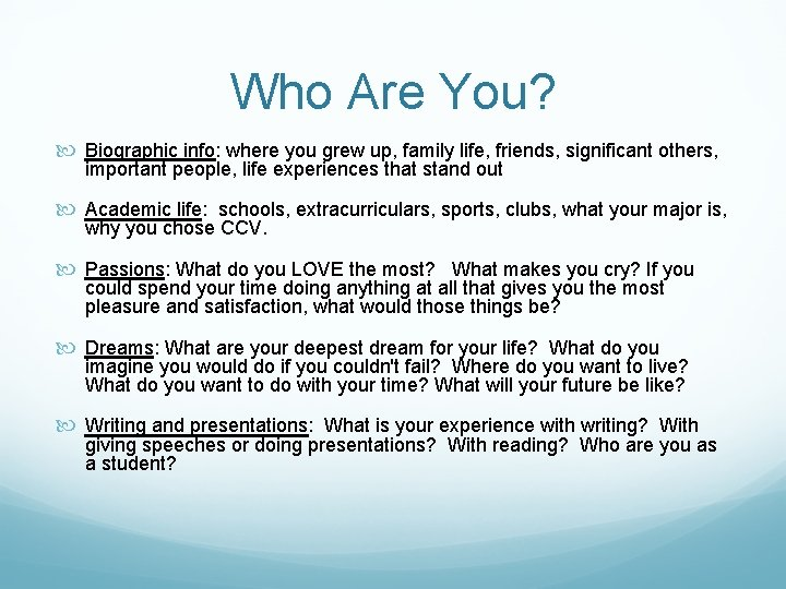 Who Are You? Biographic info: where you grew up, family life, friends, significant others,