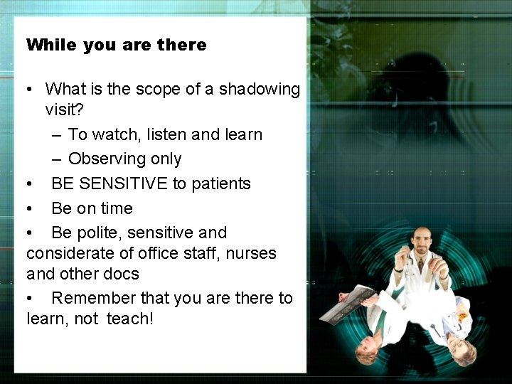 While you are there • What is the scope of a shadowing visit? –