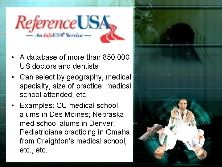• A database of more than 850, 000 US doctors and dentists •