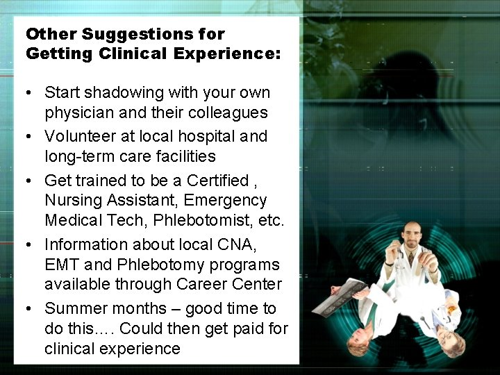 Other Suggestions for Getting Clinical Experience: • Start shadowing with your own physician and