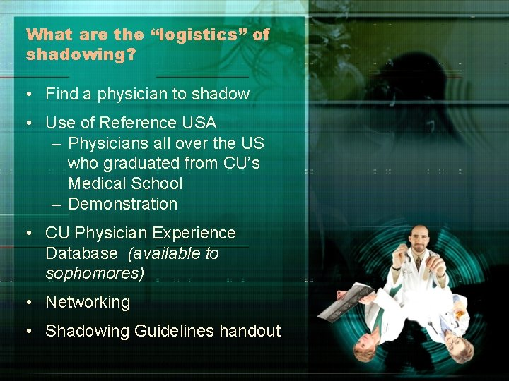 """What are the """"logistics"""" of shadowing? • Find a physician to shadow • Use"""
