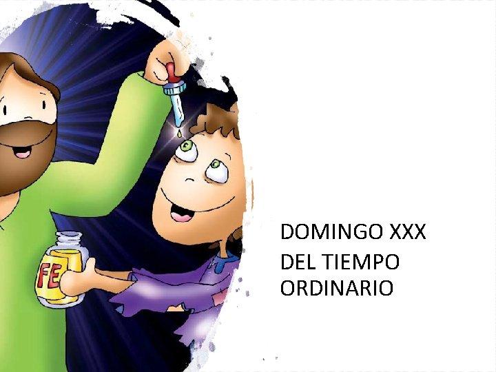 DOMINGO XXX DEL TIEMPO ORDINARIO