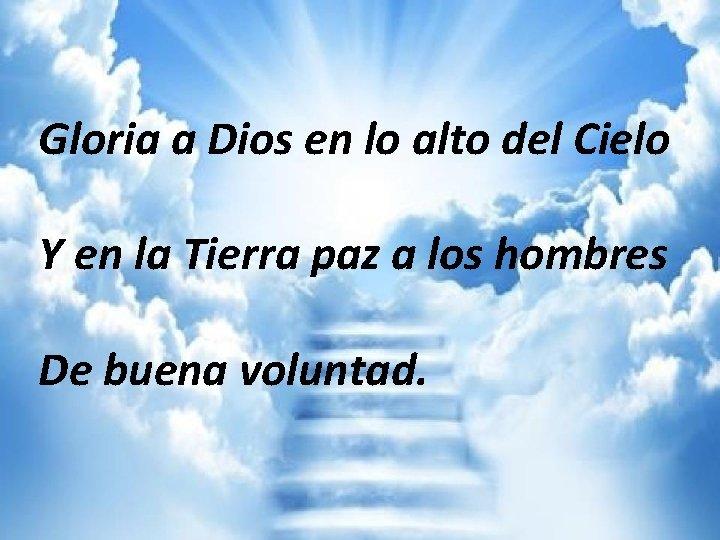GLORIA Gloria, gloria a Dios Por tu inmensa gloria, te alabamos, Bendecimos tu amor,