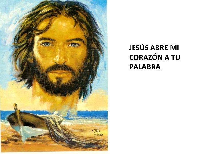 JESÚS ABRE MI CORAZÓN A TU PALABRA