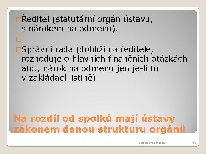 �Ředitel (statutární orgán ústavu, s nárokem na odměnu). � �Správní rada (dohlíží na ředitele,