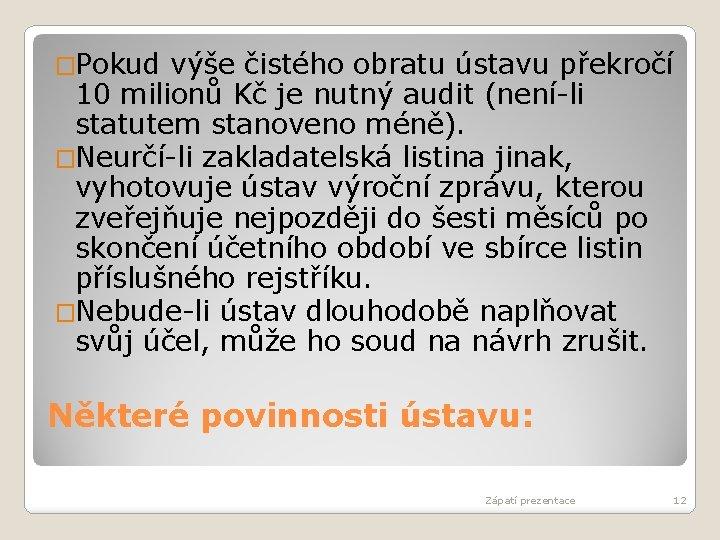 �Pokud výše čistého obratu ústavu překročí 10 milionů Kč je nutný audit (není-li statutem