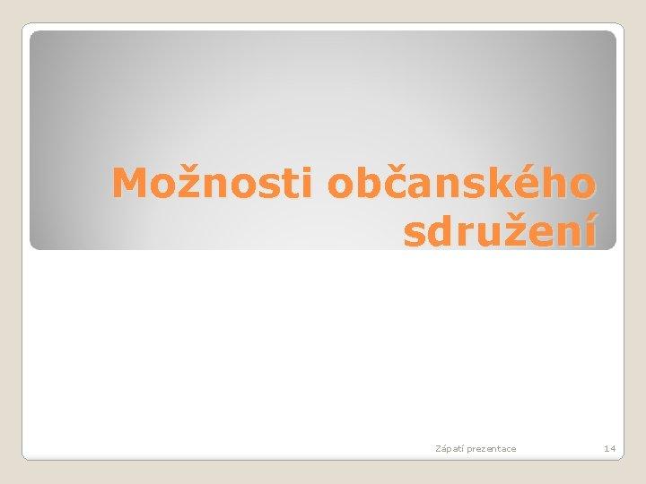 Možnosti občanského sdružení Zápatí prezentace 14