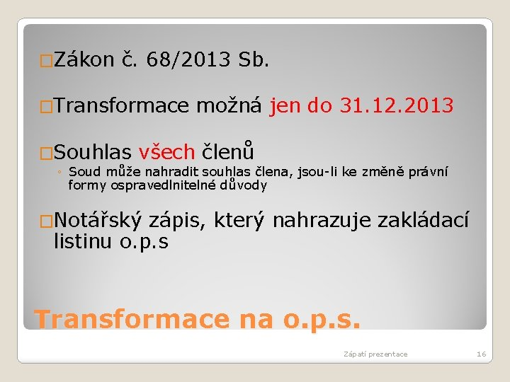 �Zákon č. 68/2013 Sb. �Transformace možná jen do 31. 12. 2013 �Souhlas všech členů