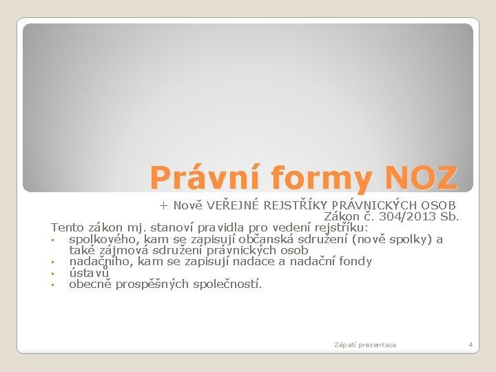 Právní formy NOZ + Nově VEŘEJNÉ REJSTŘÍKY PRÁVNICKÝCH OSOB Zákon č. 304/2013 Sb. Tento