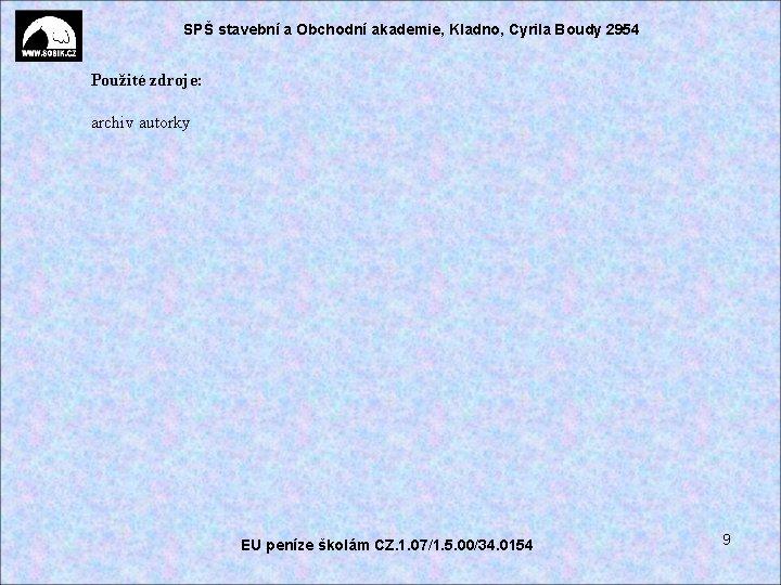 SPŠ stavební a Obchodní akademie, Kladno, Cyrila Boudy 2954 Použité zdroje: archiv autorky EU
