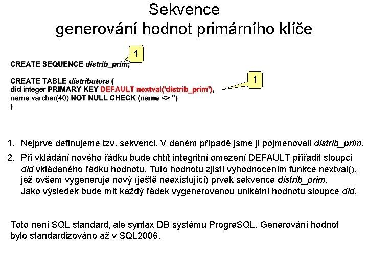 Sekvence generování hodnot primárního klíče 1 1 1. Nejprve definujeme tzv. sekvenci. V daném