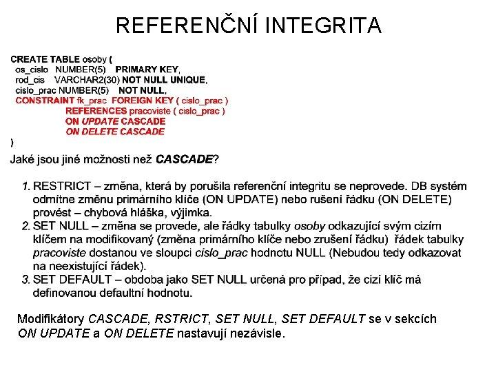 REFERENČNÍ INTEGRITA Modifikátory CASCADE, RSTRICT, SET NULL, SET DEFAULT se v sekcích ON UPDATE