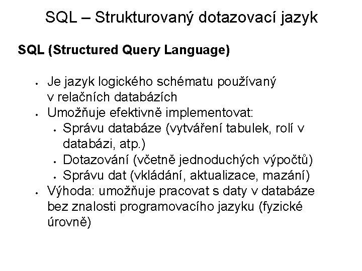 SQL – Strukturovaný dotazovací jazyk SQL (Structured Query Language) Je jazyk logického schématu používaný