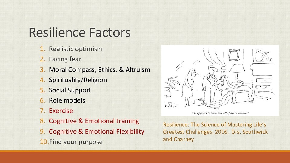 Resilience Factors 1. Realistic optimism 2. Facing fear 3. Moral Compass, Ethics, & Altruism